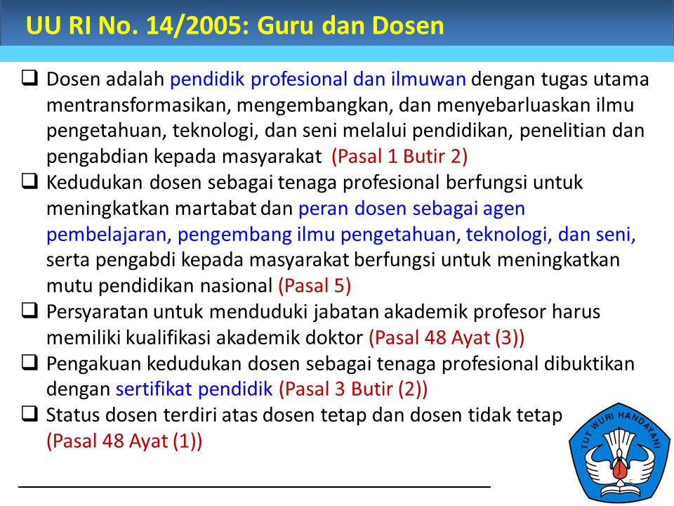 UU RI No. 14/2005: Guru dan Dosen  Dosen adalah pendidik profesional dan ilmuwan dengan tugas utama mentransformasikan, mengembangkan, dan menyebarlu