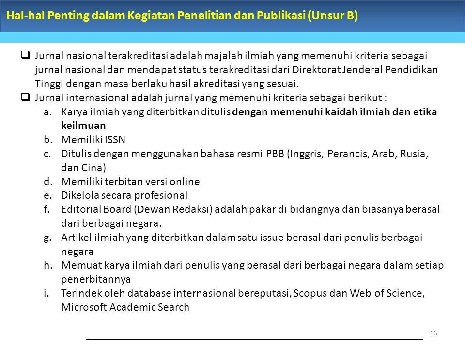 Hal-hal Penting dalam Kegiatan Penelitian dan Publikasi (Unsur B) 16  Jurnal nasional terakreditasi adalah majalah ilmiah yang memenuhi kriteria seba