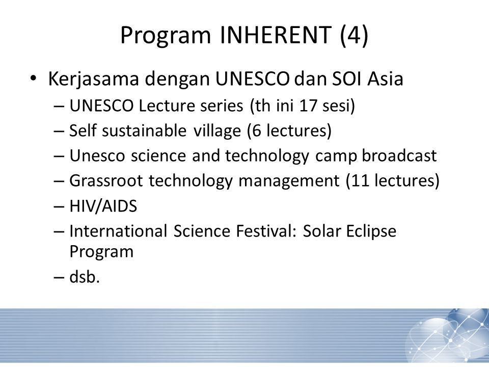 Program INHERENT (4)‏ Kerjasama dengan UNESCO dan SOI Asia – UNESCO Lecture series (th ini 17 sesi) – Self sustainable village (6 lectures) – Unesco s