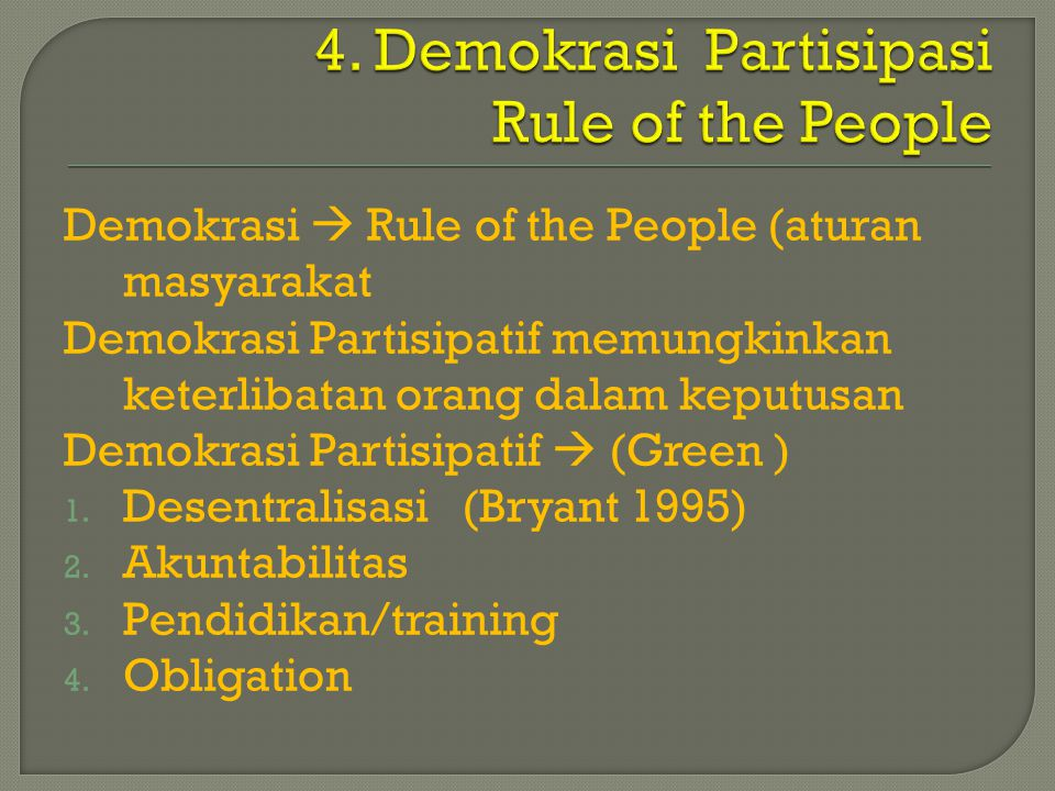 Demokrasi  Rule of the People (aturan masyarakat Demokrasi Partisipatif memungkinkan keterlibatan orang dalam keputusan Demokrasi Partisipatif  (Green ) 1.