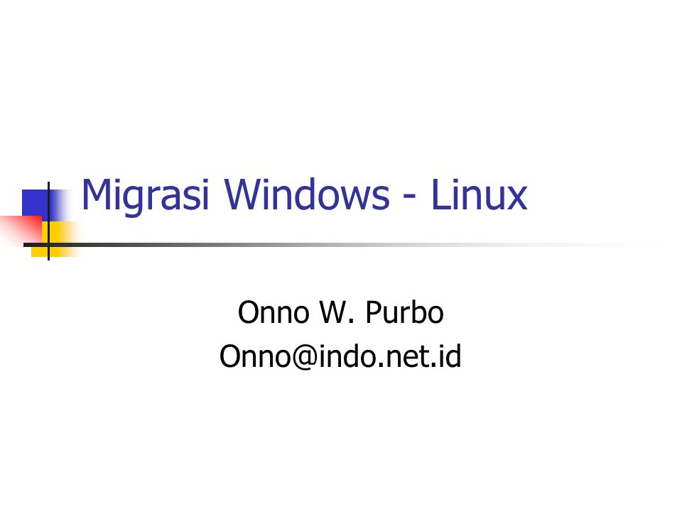 Migrasi Windows - Linux Onno W. Purbo Onno@indo.net.id