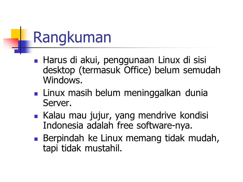 Harus di akui, penggunaan Linux di sisi desktop (termasuk Office) belum semudah Windows.