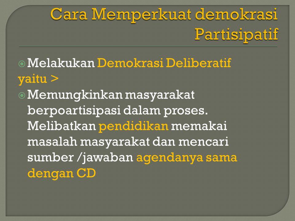  Melakukan Demokrasi Deliberatif yaitu >  Memungkinkan masyarakat berpoartisipasi dalam proses.
