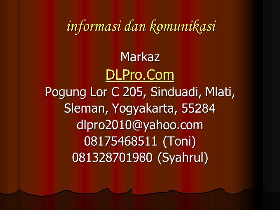informasi dan komunikasi MarkazDLPro.Com Pogung Lor C 205, Sinduadi, Mlati, Sleman, Yogyakarta, 55284 dlpro2010@yahoo.com 08175468511 (Toni) 081328701980 (Syahrul)