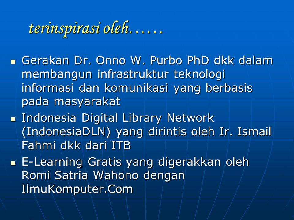 terinspirasi oleh…… Gerakan Dr. Onno W. Purbo PhD dkk dalam membangun infrastruktur teknologi informasi dan komunikasi yang berbasis pada masyarakat G