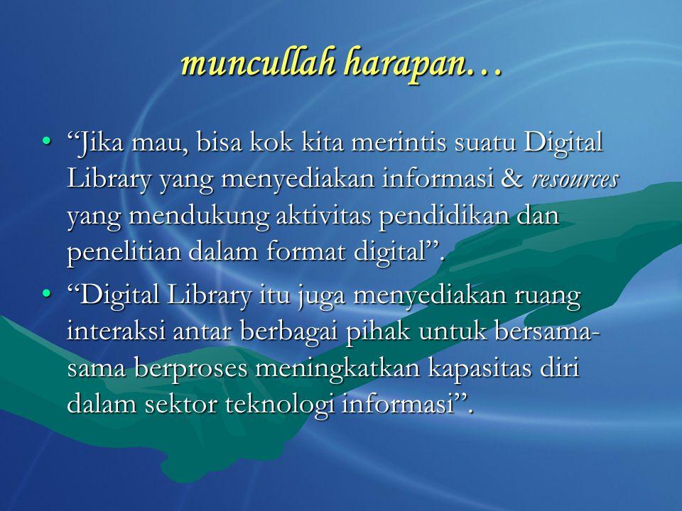 """muncullah harapan… """"Jika mau, bisa kok kita merintis suatu Digital Library yang menyediakan informasi & resources yang mendukung aktivitas pendidikan"""