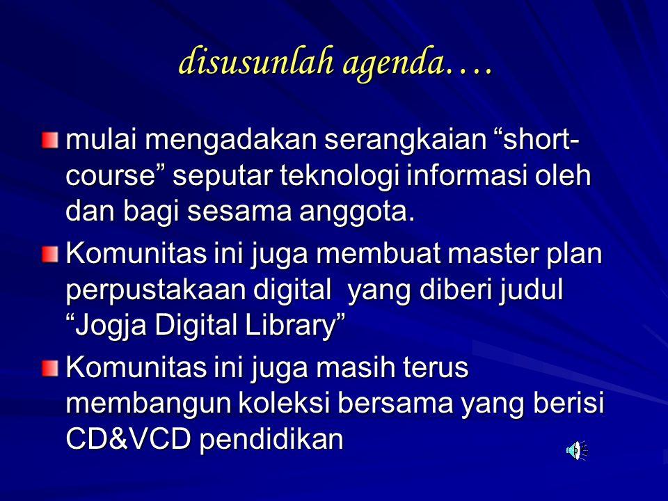 "disusunlah agenda…. mulai mengadakan serangkaian ""short- course"" seputar teknologi informasi oleh dan bagi sesama anggota. Komunitas ini juga membuat"