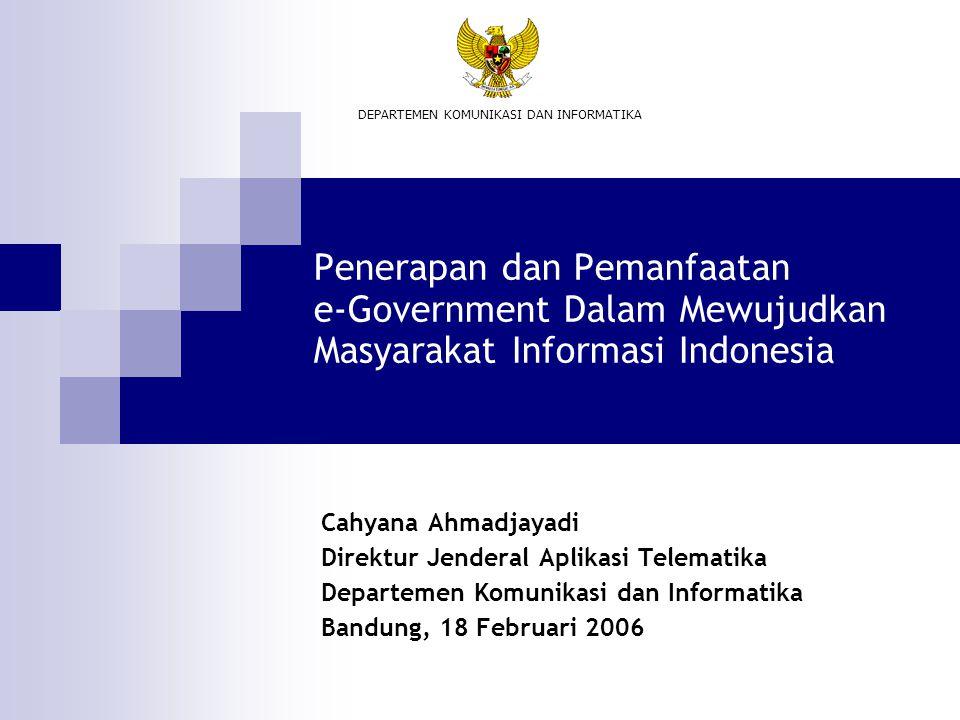 Penerapan dan Pemanfaatan e-Government Dalam Mewujudkan Masyarakat Informasi Indonesia Cahyana Ahmadjayadi Direktur Jenderal Aplikasi Telematika Depar