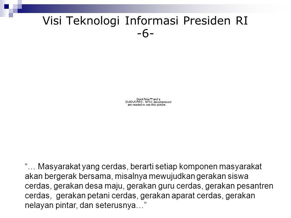 """Visi Teknologi Informasi Presiden RI -6- """"… Masyarakat yang cerdas, berarti setiap komponen masyarakat akan bergerak bersama, misalnya mewujudkan gera"""