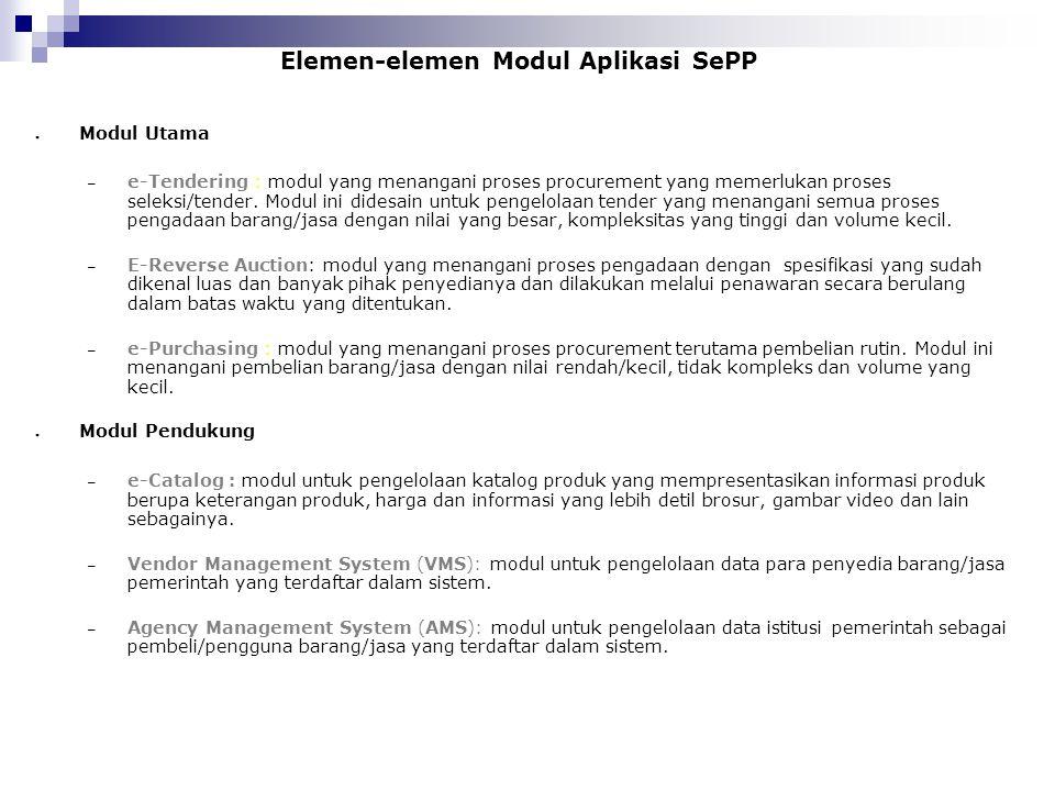 ● Modul Utama – e-Tendering : modul yang menangani proses procurement yang memerlukan proses seleksi/tender. Modul ini didesain untuk pengelolaan tend