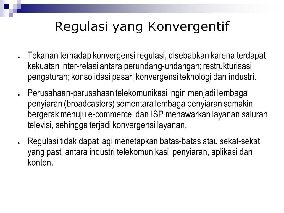 ● Tekanan terhadap konvergensi regulasi, disebabkan karena terdapat kekuatan inter-relasi antara perundang-undangan; restrukturisasi pengaturan; konso