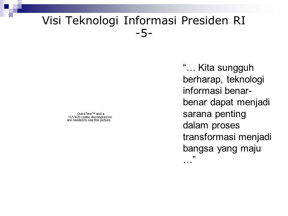 """Visi Teknologi Informasi Presiden RI -5- """"… Kita sungguh berharap, teknologi informasi benar- benar dapat menjadi sarana penting dalam proses transfor"""
