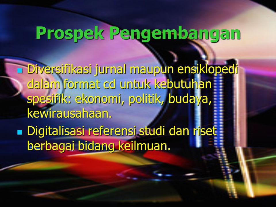 Prospek Pengembangan Diversifikasi jurnal maupun ensiklopedi dalam format cd untuk kebutuhan spesifik: ekonomi, politik, budaya, kewirausahaan. Divers