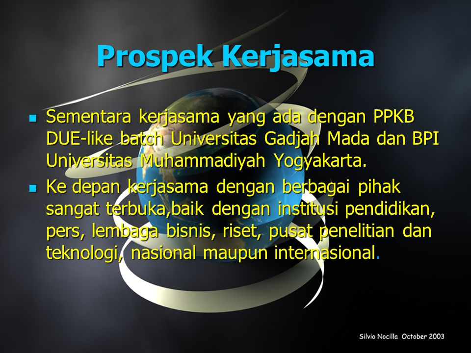 Prospek Kerjasama Sementara kerjasama yang ada dengan PPKB DUE-like batch Universitas Gadjah Mada dan BPI Universitas Muhammadiyah Yogyakarta.