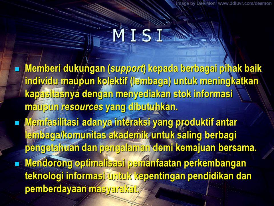 M I S I Memberi dukungan ( support ) kepada berbagai pihak baik individu maupun kolektif (lembaga) untuk meningkatkan kapasitasnya dengan menyediakan stok informasi maupun resources yang dibutuhkan.