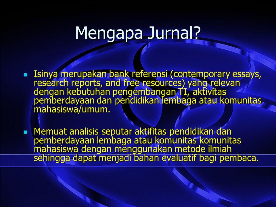 Mengapa Jurnal? Isinya merupakan bank referensi (contemporary essays, research reports, and free resources) yang relevan dengan kebutuhan pengembangan