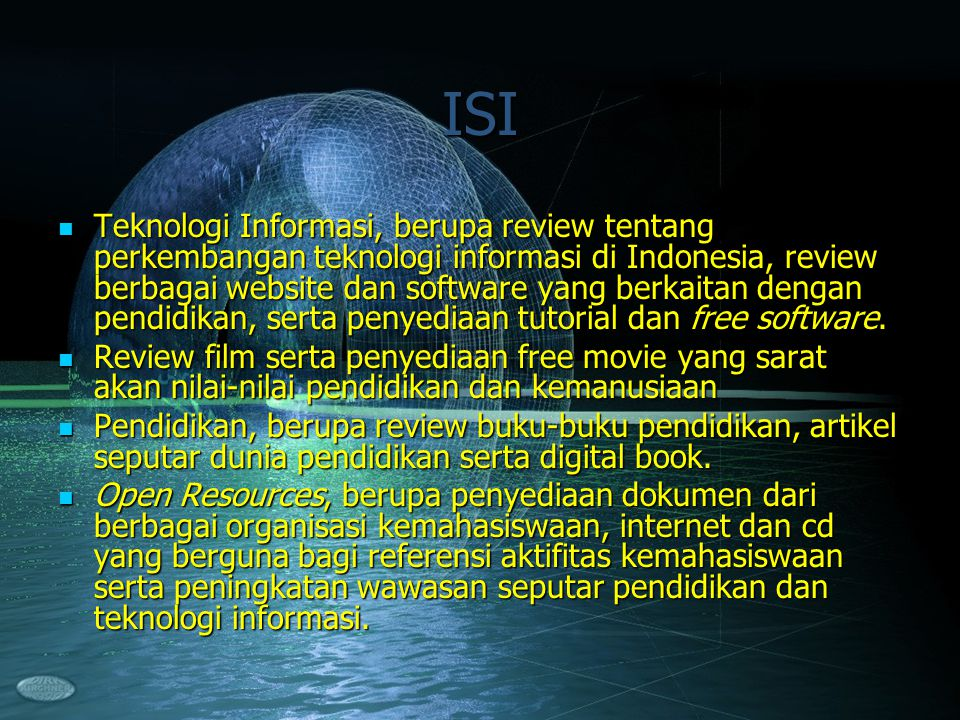 ISI Teknologi Informasi, berupa review tentang perkembangan teknologi informasi di Indonesia, review berbagai website dan software yang berkaitan dengan pendidikan, serta penyediaan tutorial dan free software.