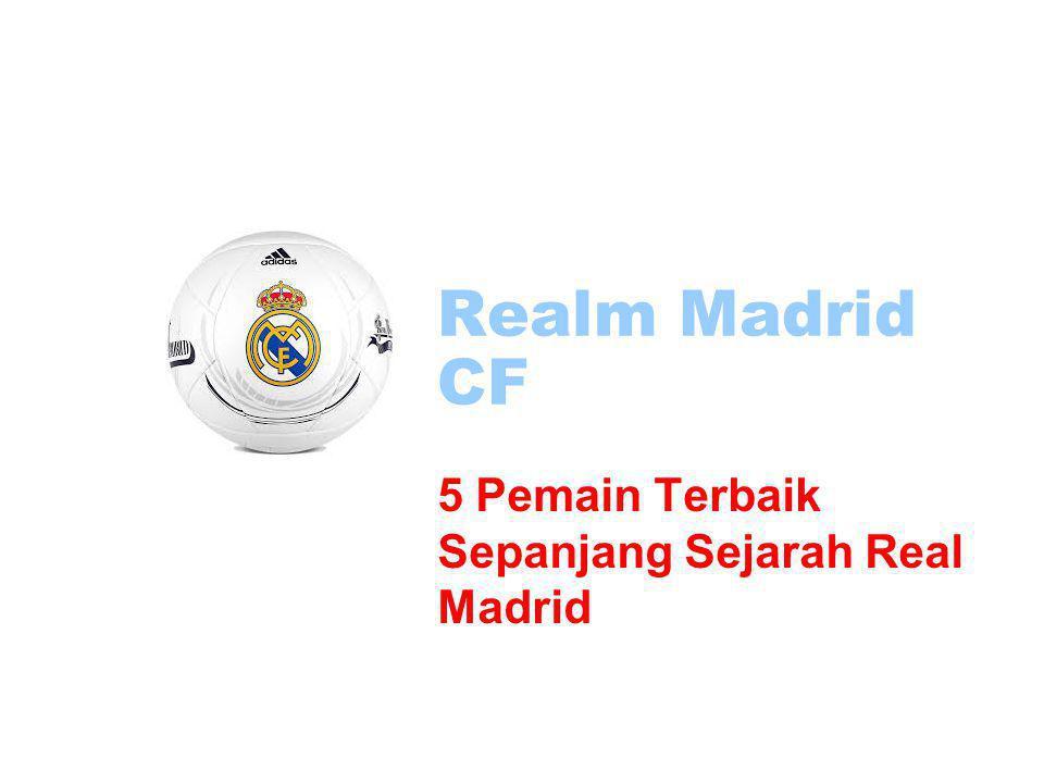 Realm Madrid CF 5 Pemain Terbaik Sepanjang Sejarah Real Madrid