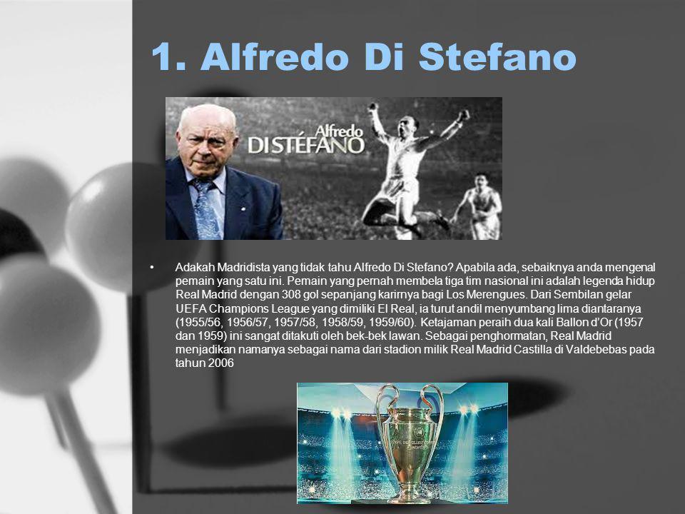 1. Alfredo Di Stefano Adakah Madridista yang tidak tahu Alfredo Di Stefano.