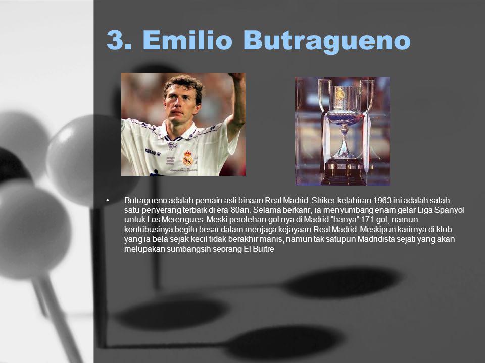 3. Emilio Butragueno Butragueno adalah pemain asli binaan Real Madrid.