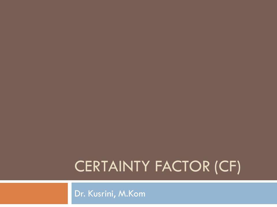 Certainty Factor (CF)  Certainty factor (CF) merupakan nilai parameter klinis yang diberikan MYCIN untuk menunjukkan besarnya kepercayaan.