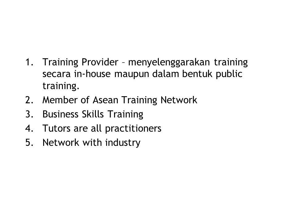 1.Training Provider – menyelenggarakan training secara in-house maupun dalam bentuk public training.