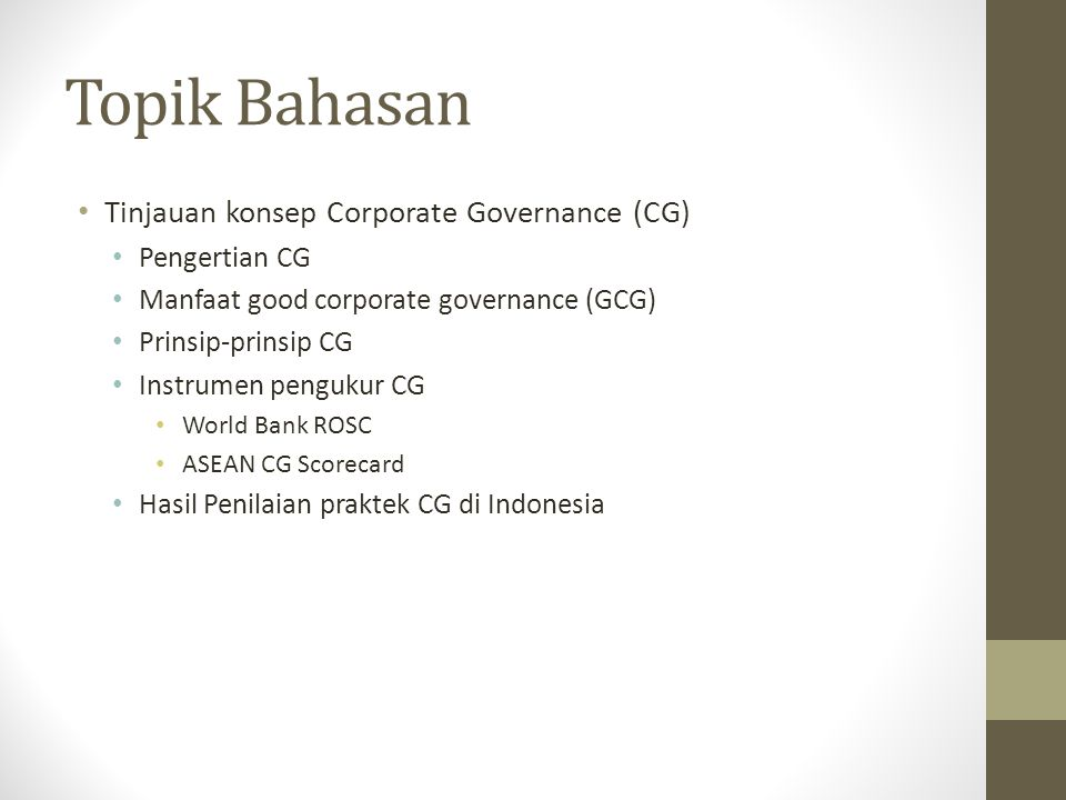 World Bank: 2010 CG ROSC Assessment of Indonesia Benchmarks law and practice in Indonesia against the OECD Principles of Corporate Governance By the end of June 2010, 75 assessments had been completed in 59 countries around the world.