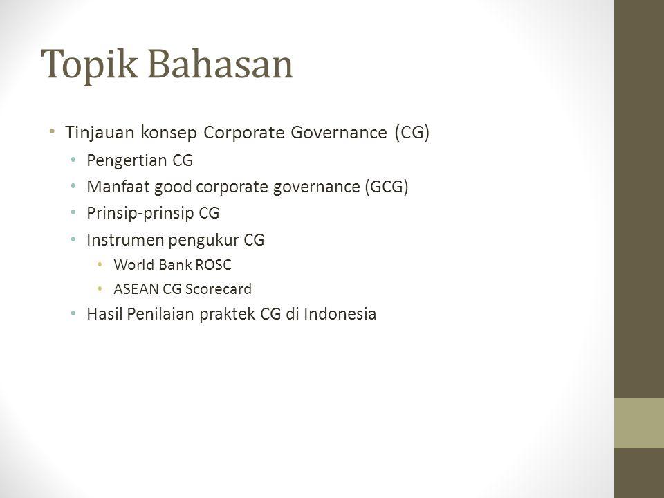 Topik Bahasan Tinjauan konsep Corporate Governance (CG) Pengertian CG Manfaat good corporate governance (GCG) Prinsip-prinsip CG Instrumen pengukur CG