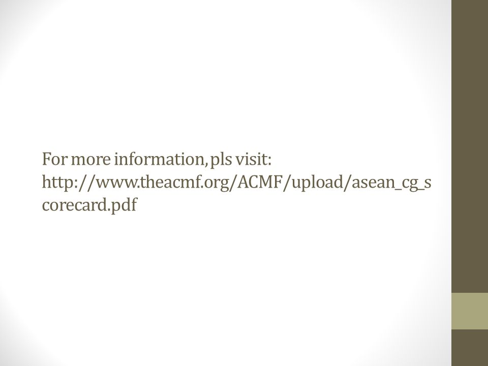 For more information, pls visit: http://www.theacmf.org/ACMF/upload/asean_cg_s corecard.pdf