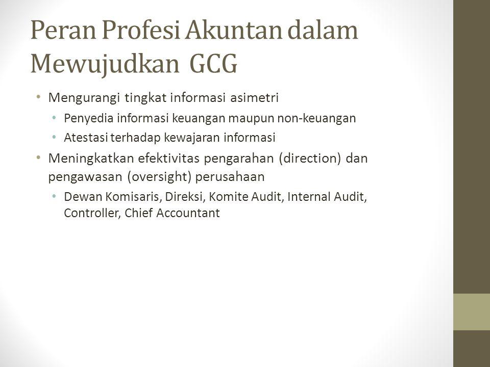 Peran Profesi Akuntan dalam Mewujudkan GCG Mengurangi tingkat informasi asimetri Penyedia informasi keuangan maupun non-keuangan Atestasi terhadap kew