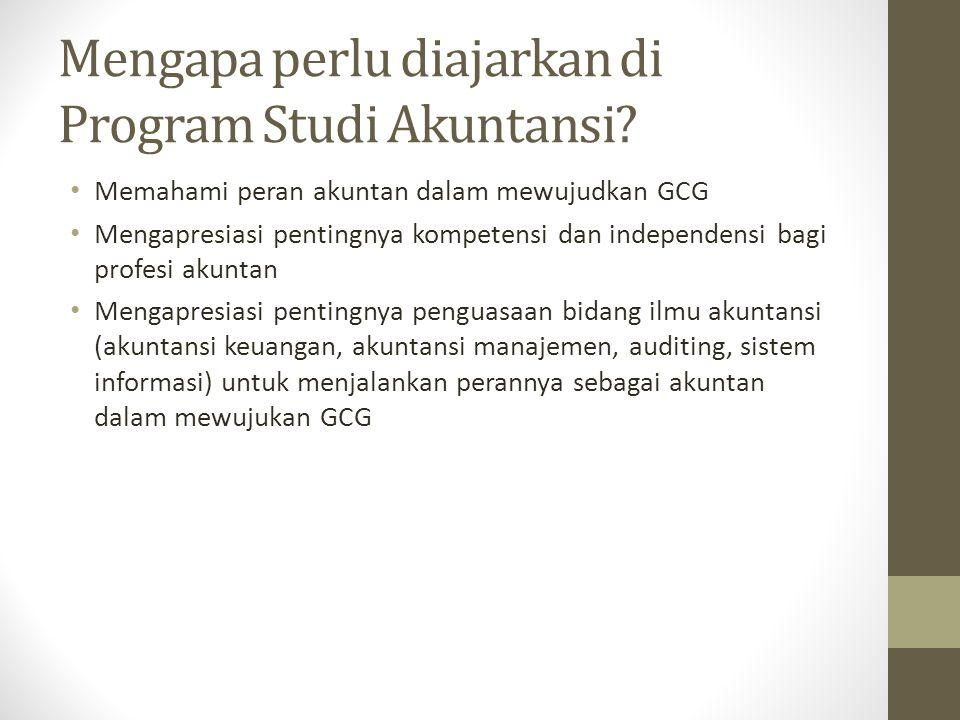 Mengapa perlu diajarkan di Program Studi Akuntansi? Memahami peran akuntan dalam mewujudkan GCG Mengapresiasi pentingnya kompetensi dan independensi b