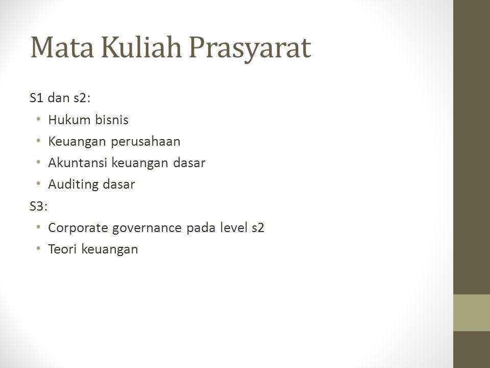 Mata Kuliah Prasyarat S1 dan s2: Hukum bisnis Keuangan perusahaan Akuntansi keuangan dasar Auditing dasar S3: Corporate governance pada level s2 Teori