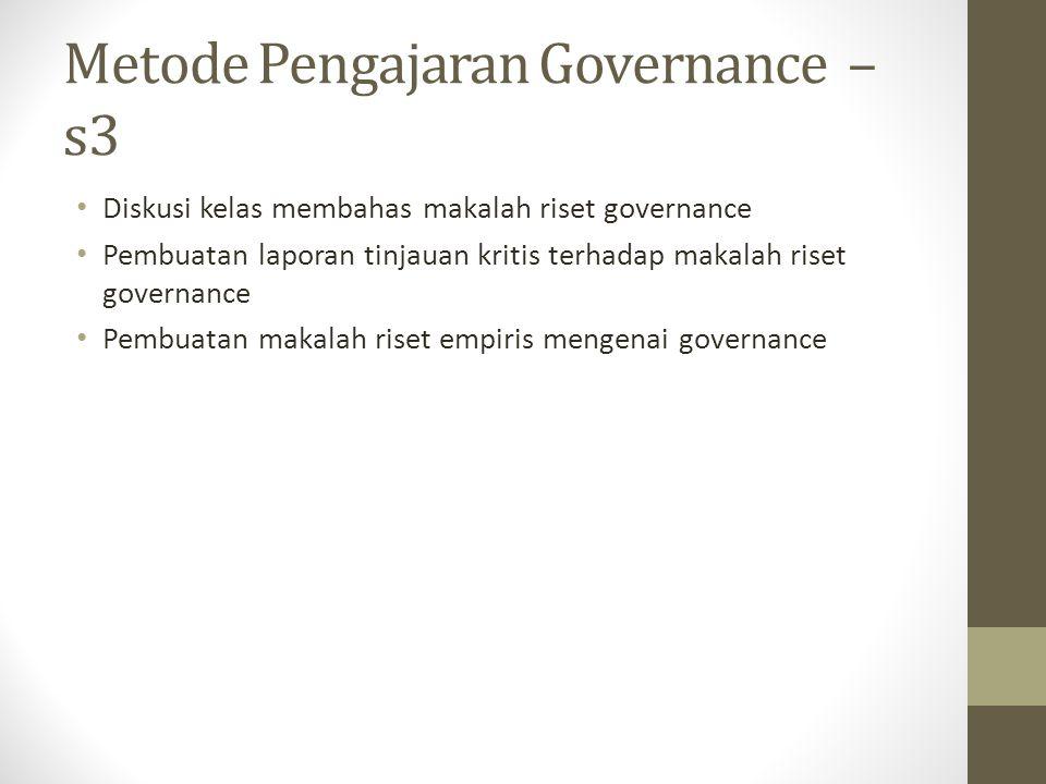 Metode Pengajaran Governance – s3 Diskusi kelas membahas makalah riset governance Pembuatan laporan tinjauan kritis terhadap makalah riset governance