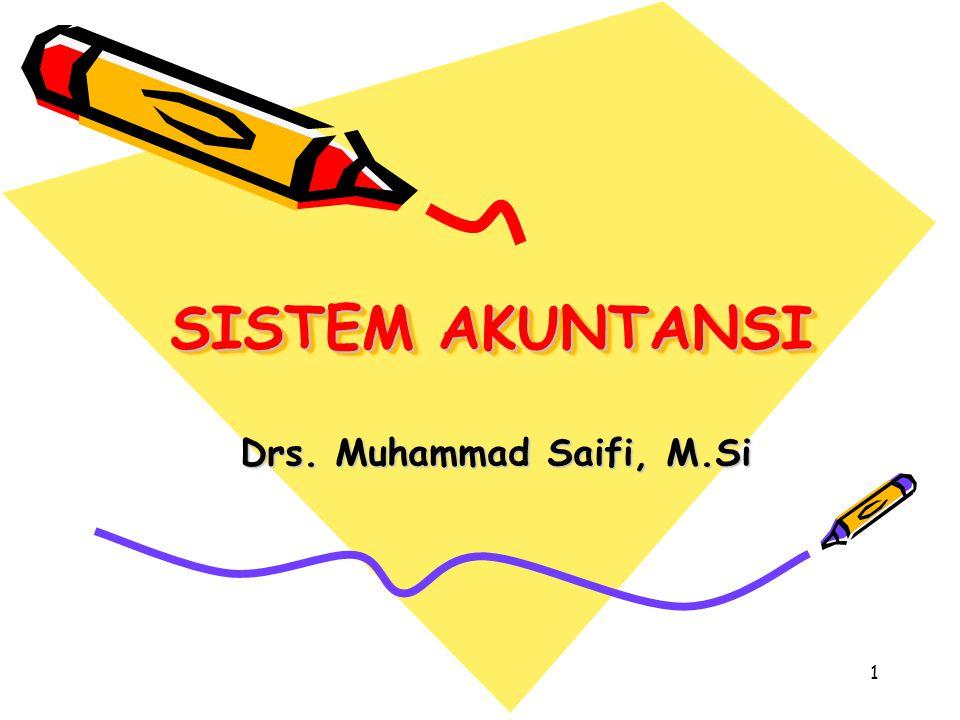 1 SISTEM AKUNTANSI Drs. Muhammad Saifi, M.Si