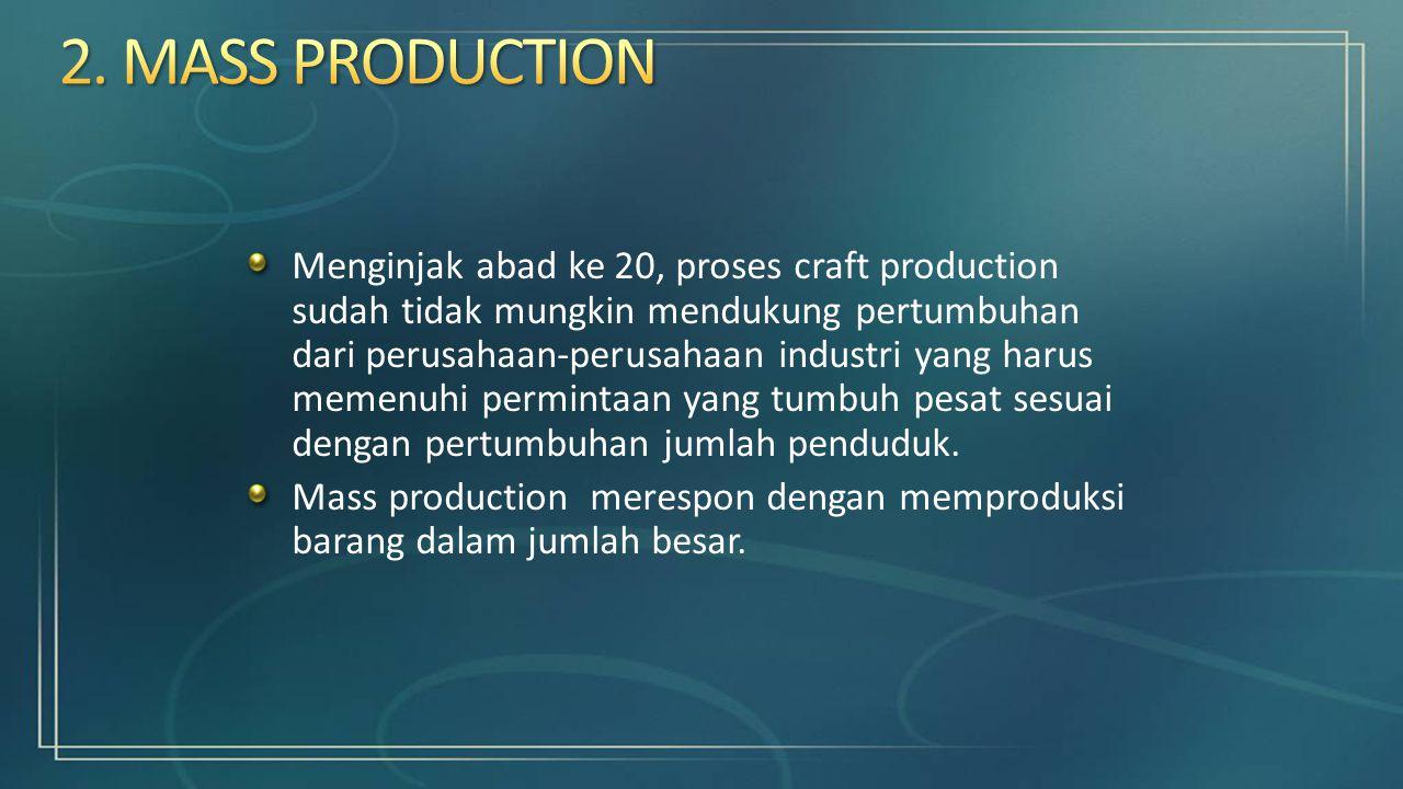 Menginjak abad ke 20, proses craft production sudah tidak mungkin mendukung pertumbuhan dari perusahaan-perusahaan industri yang harus memenuhi permin