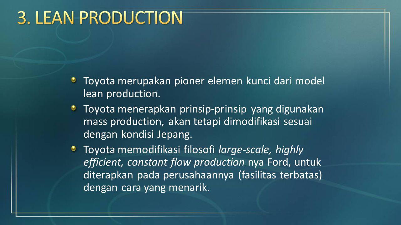 Toyota merupakan pioner elemen kunci dari model lean production. Toyota menerapkan prinsip-prinsip yang digunakan mass production, akan tetapi dimodif