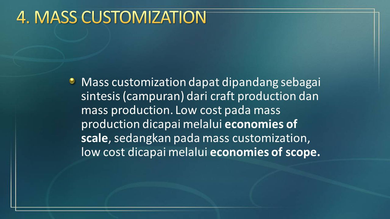 Mass customization dapat dipandang sebagai sintesis (campuran) dari craft production dan mass production.