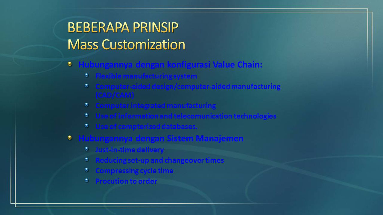 Hubungannya dengan konfigurasi Value Chain: Flexible manufacturing system Computer-aided design/computer-aided manufacturing (CAD/CAM) Computer integrated manufacturing Use of information and telecomunication technologies Use of compterized databases.