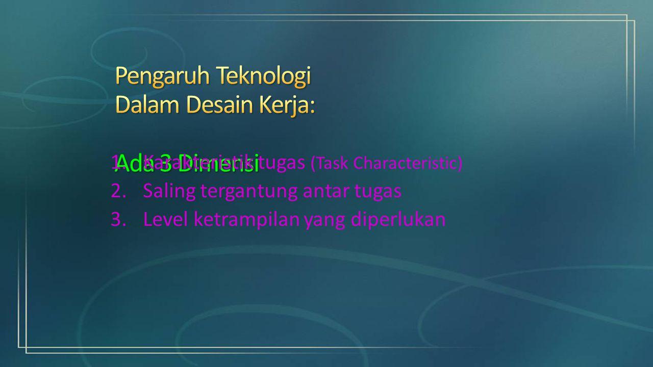 1.Karakteristik tugas (Task Characteristic) 2.Saling tergantung antar tugas 3.Level ketrampilan yang diperlukan