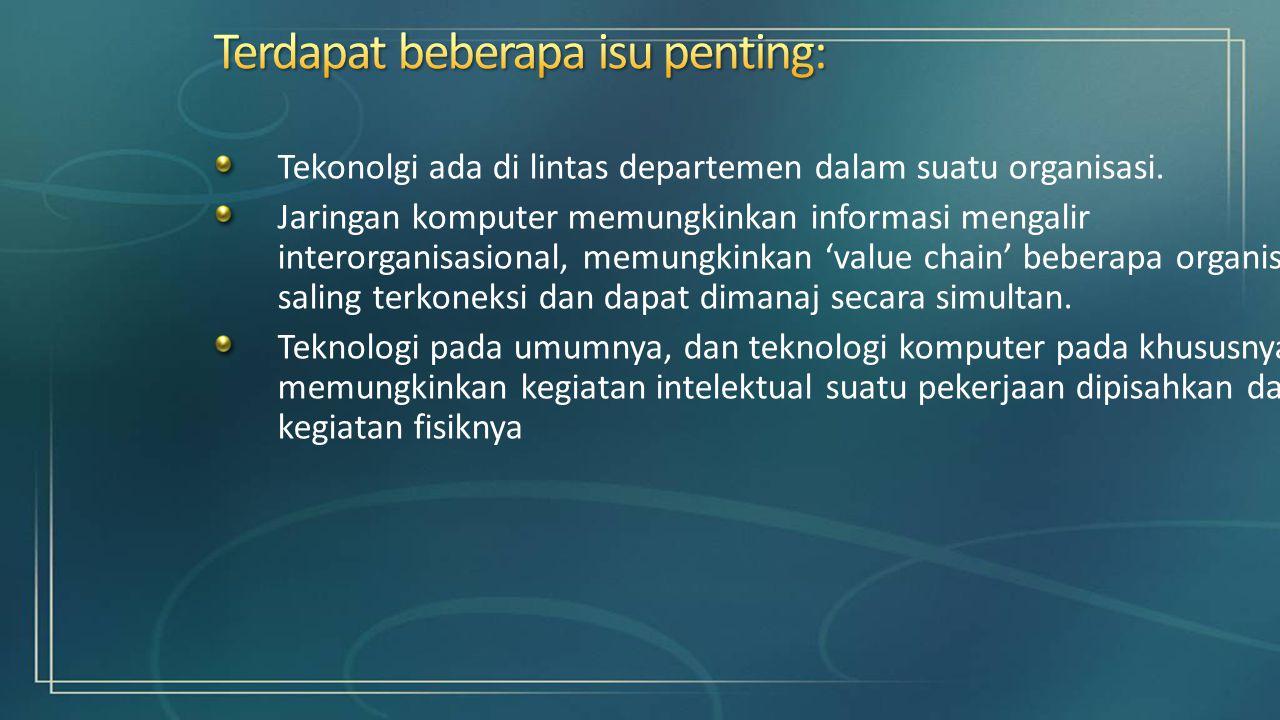 Tekonolgi ada di lintas departemen dalam suatu organisasi. Jaringan komputer memungkinkan informasi mengalir interorganisasional, memungkinkan 'value