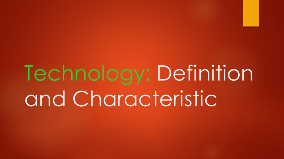 Technology: Definition and Characteristic