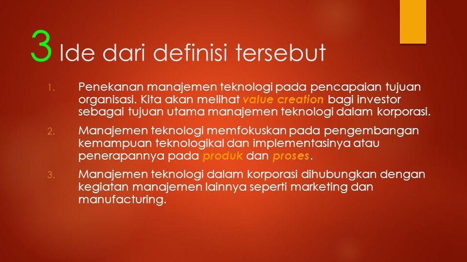 3 Ide dari definisi tersebut 1. Penekanan manajemen teknologi pada pencapaian tujuan organisasi.