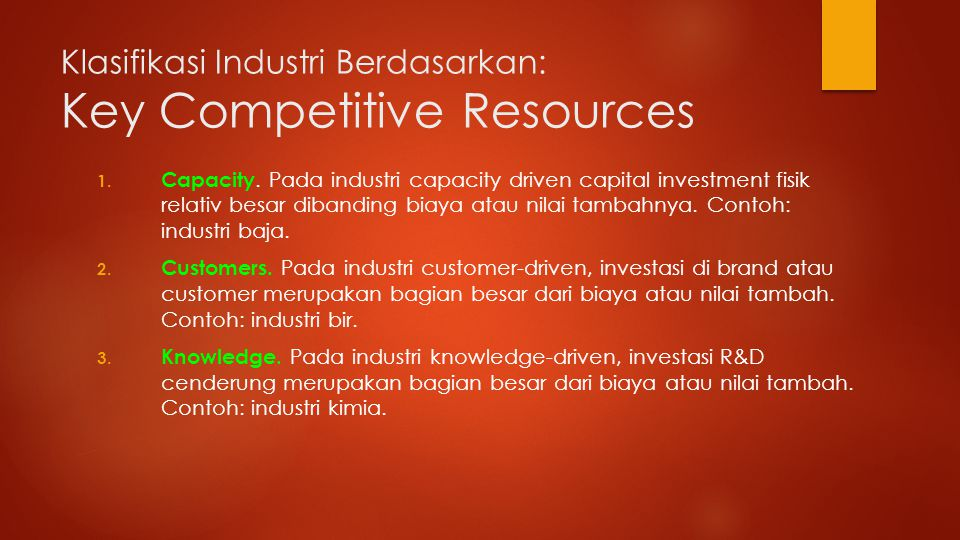 Klasifikasi Industri Berdasarkan: Key Competitive Resources 1.