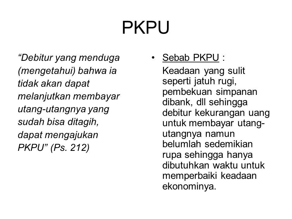 """PKPU """"Debitur yang menduga (mengetahui) bahwa ia tidak akan dapat melanjutkan membayar utang-utangnya yang sudah bisa ditagih, dapat mengajukan PKPU"""""""
