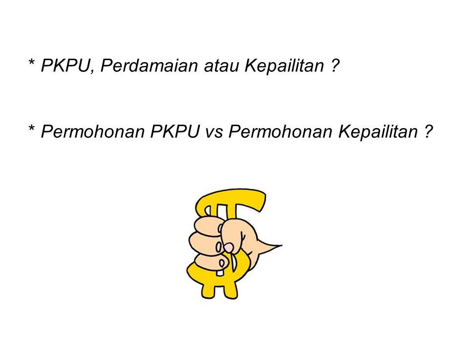 * PKPU, Perdamaian atau Kepailitan ? * Permohonan PKPU vs Permohonan Kepailitan ?