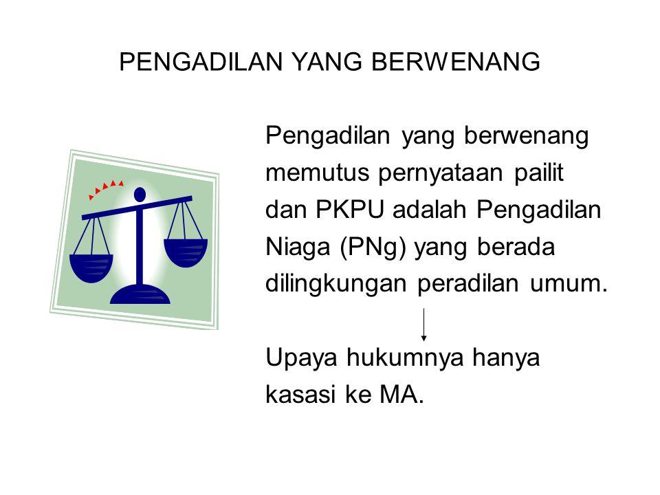PENGADILAN YANG BERWENANG Pengadilan yang berwenang memutus pernyataan pailit dan PKPU adalah Pengadilan Niaga (PNg) yang berada dilingkungan peradila