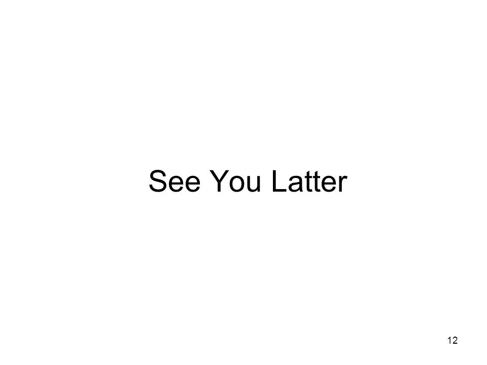 12 See You Latter