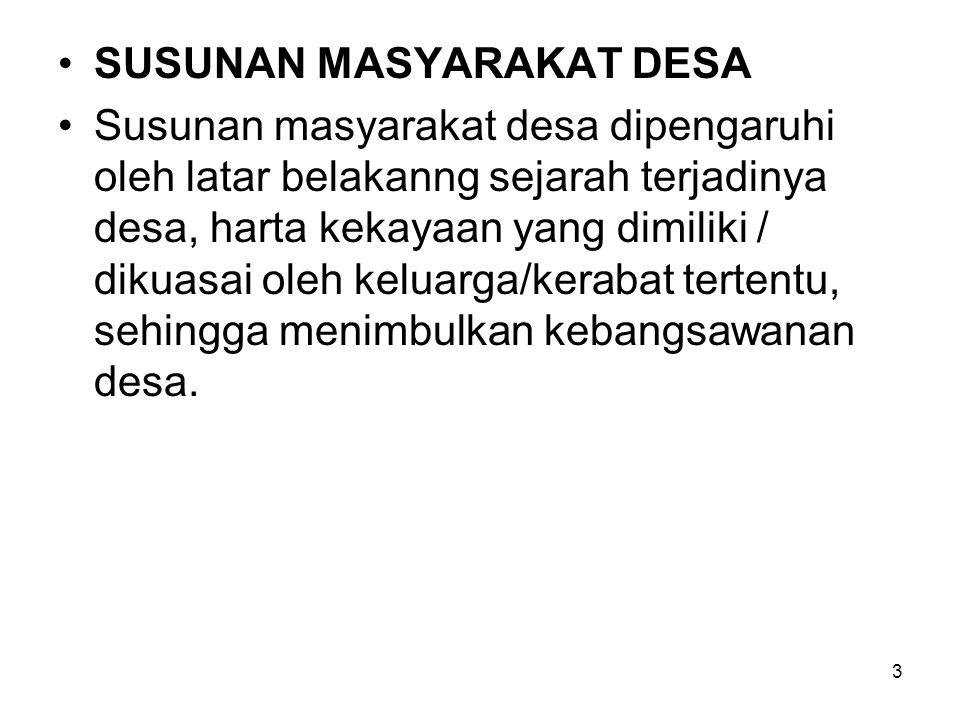 4 Dikalangan masyarakat adat Jawa, susunan kemasyarakatannya dibedakan menurut harta kekayaan yang dimiliki setiap keluarga.