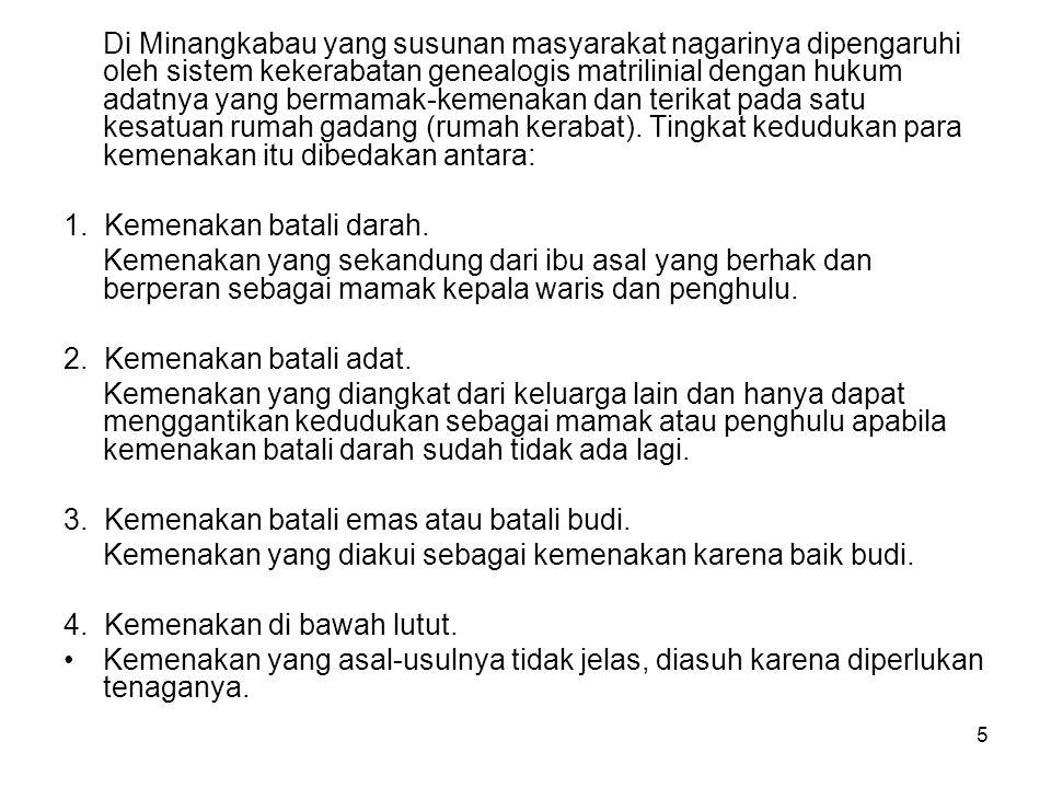 5 Di Minangkabau yang susunan masyarakat nagarinya dipengaruhi oleh sistem kekerabatan genealogis matrilinial dengan hukum adatnya yang bermamak-kemen