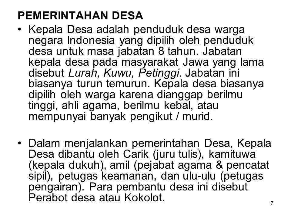 7 PEMERINTAHAN DESA Kepala Desa adalah penduduk desa warga negara Indonesia yang dipilih oleh penduduk desa untuk masa jabatan 8 tahun. Jabatan kepala